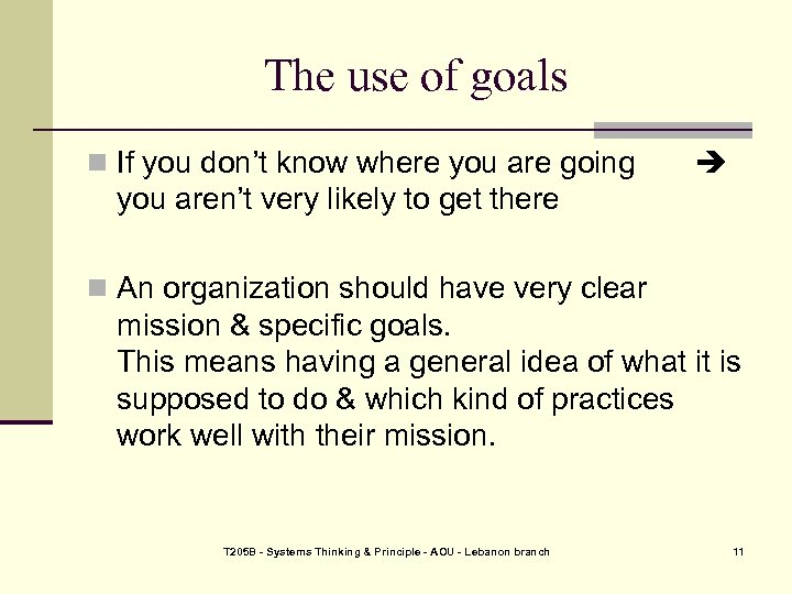 The use of goals n If you don't know where you are going you