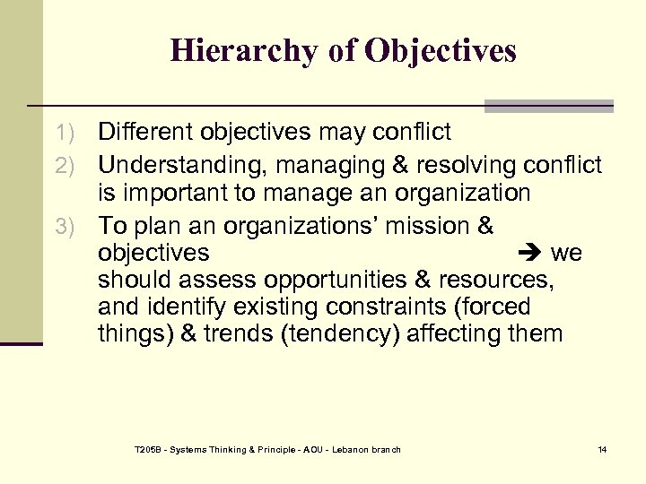 Hierarchy of Objectives 1) Different objectives may conflict 2) Understanding, managing & resolving conflict