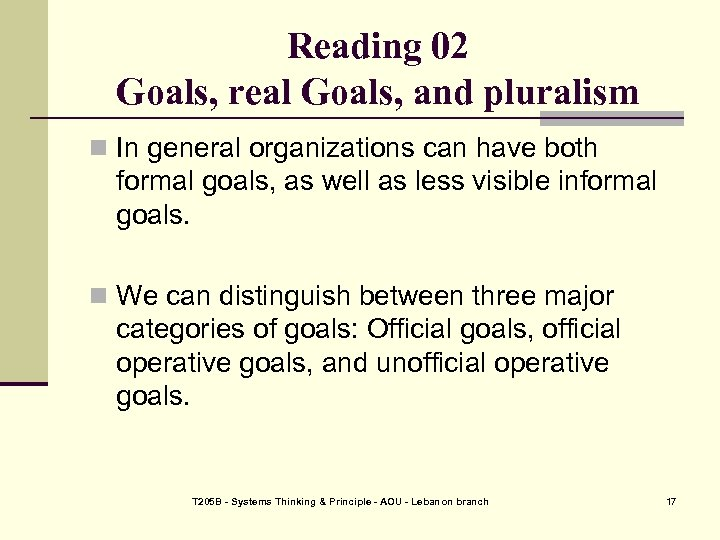 Reading 02 Goals, real Goals, and pluralism n In general organizations can have both