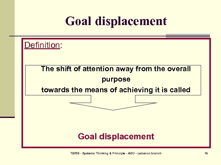 Goal displacement Definition: The shift of attention away from the overall purpose towards the