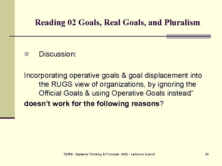 Reading 02 Goals, Real Goals, and Pluralism n Discussion: Incorporating operative goals & goal
