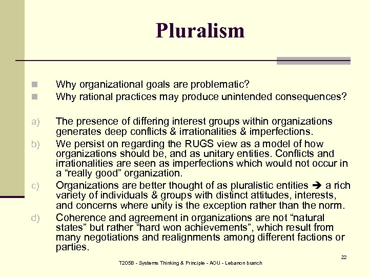 Pluralism n n Why organizational goals are problematic? Why rational practices may produce unintended