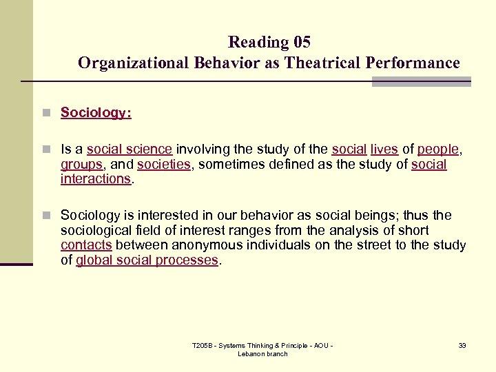 Reading 05 Organizational Behavior as Theatrical Performance n Sociology: n Is a social science