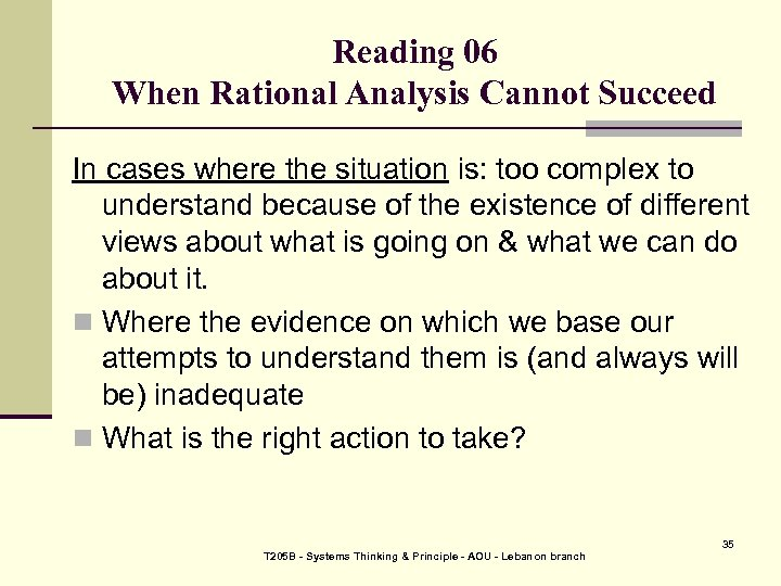 Reading 06 When Rational Analysis Cannot Succeed In cases where the situation is: too