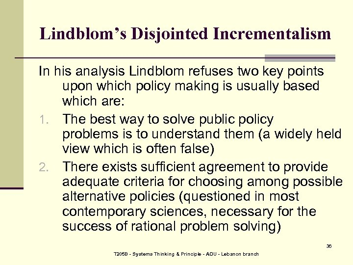 Lindblom's Disjointed Incrementalism In his analysis Lindblom refuses two key points upon which policy