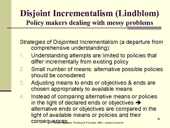 Disjoint Incrementalism (Lindblom) Policy makers dealing with messy problems Strategies of Disjointed Incrementalism (a