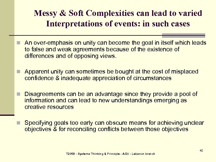 Messy & Soft Complexities can lead to varied Interpretations of events: in such cases