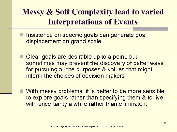 Messy & Soft Complexity lead to varied Interpretations of Events n Insistence on specific