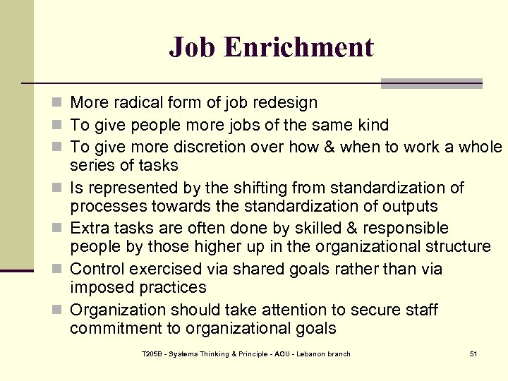 Job Enrichment n More radical form of job redesign n To give people more