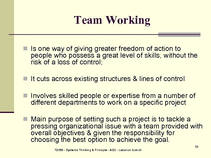 Team Working n Is one way of giving greater freedom of action to people