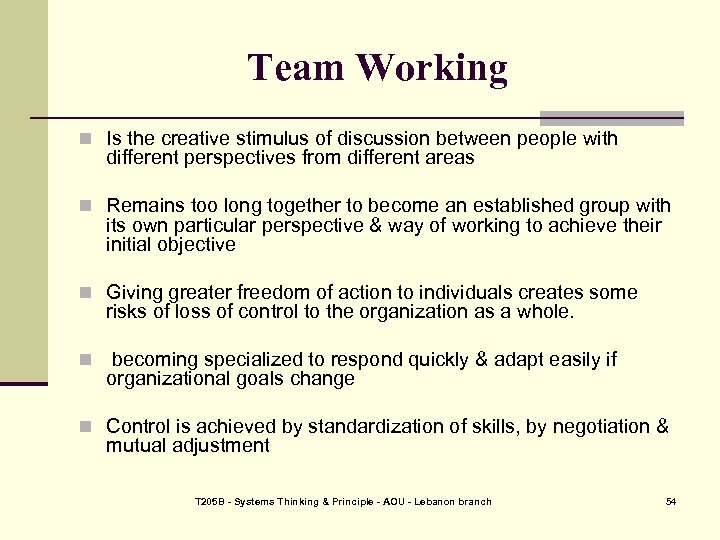 Team Working n Is the creative stimulus of discussion between people with different perspectives