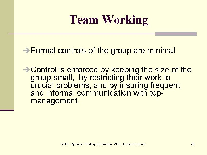 Team Working Formal controls of the group are minimal Control is enforced by keeping
