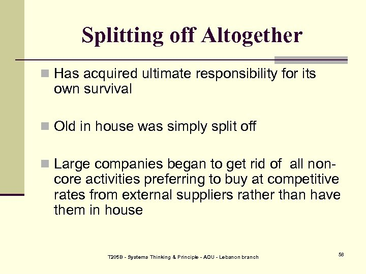 Splitting off Altogether n Has acquired ultimate responsibility for its own survival n Old