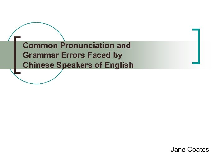Common Pronunciation and Grammar Errors Faced by Chinese Speakers of English Jane Coates