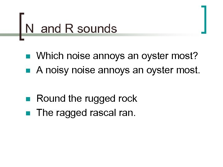 N and R sounds n n Which noise annoys an oyster most? A noisy