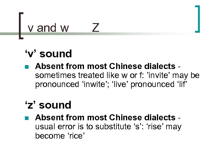 v and w Z 'v' sound n Absent from most Chinese dialects -