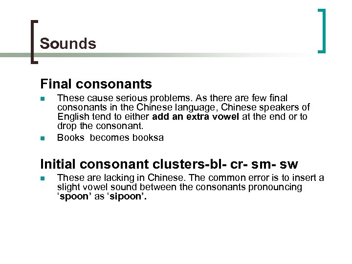 Sounds Final consonants n n These cause serious problems. As there are few final