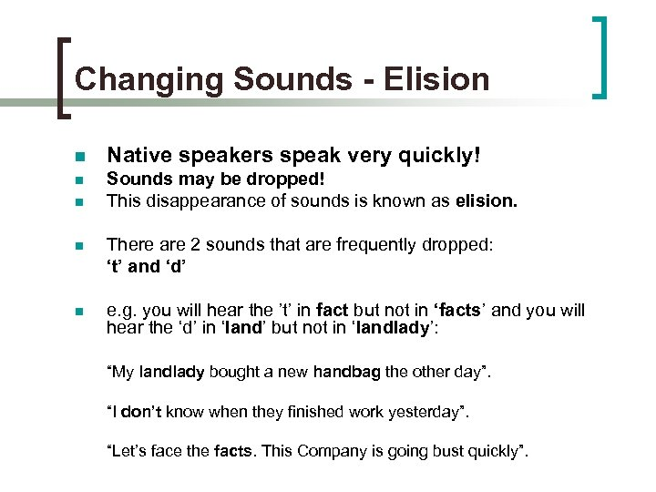 Changing Sounds - Elision n Native speakers speak very quickly! n Sounds may be