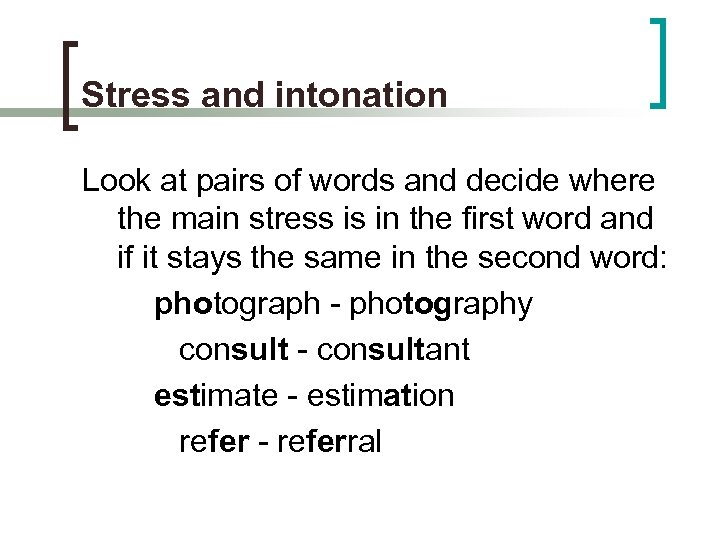 Stress and intonation Look at pairs of words and decide where the main stress