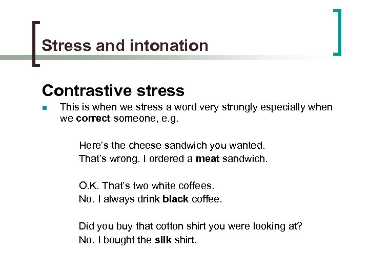 Stress and intonation Contrastive stress n This is when we stress a word very