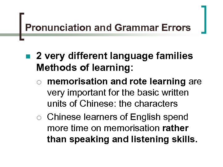 Pronunciation and Grammar Errors n 2 very different language families Methods of learning: ¡