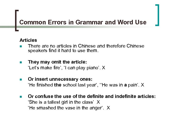 Common Errors in Grammar and Word Use Articles n There are no articles in