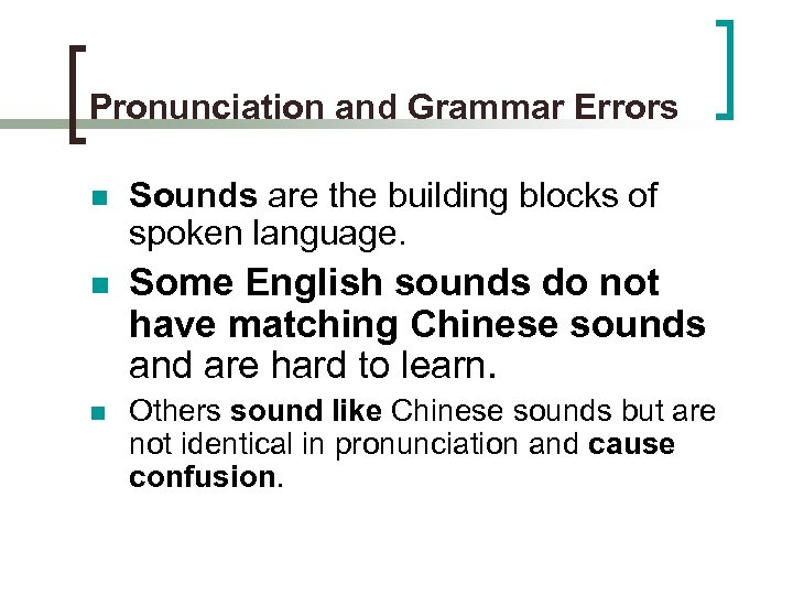 Pronunciation and Grammar Errors n Sounds are the building blocks of spoken language. n