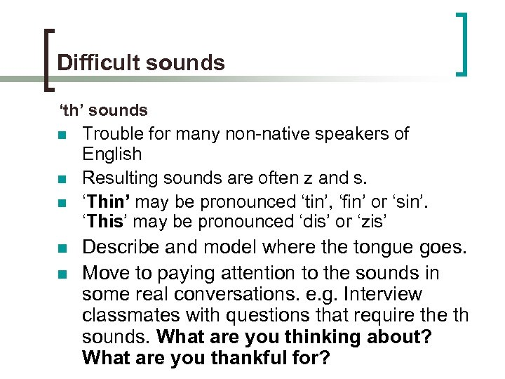 Difficult sounds 'th' sounds n n n Trouble for many non-native speakers of English