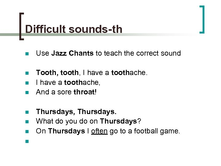 Difficult sounds-th n Use Jazz Chants to teach the correct sound n Tooth, tooth,