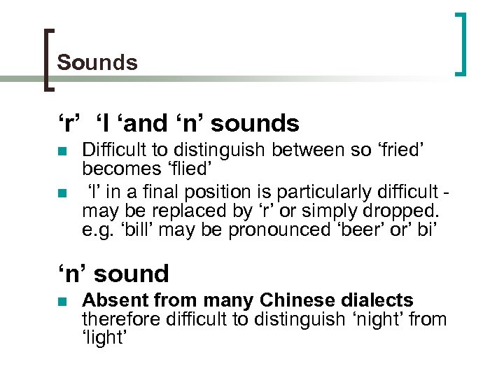 Sounds 'r' 'l 'and 'n' sounds n n Difficult to distinguish between so 'fried'