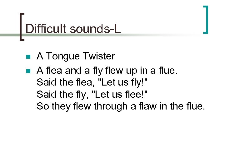 Difficult sounds-L n n A Tongue Twister A flea and a fly flew up