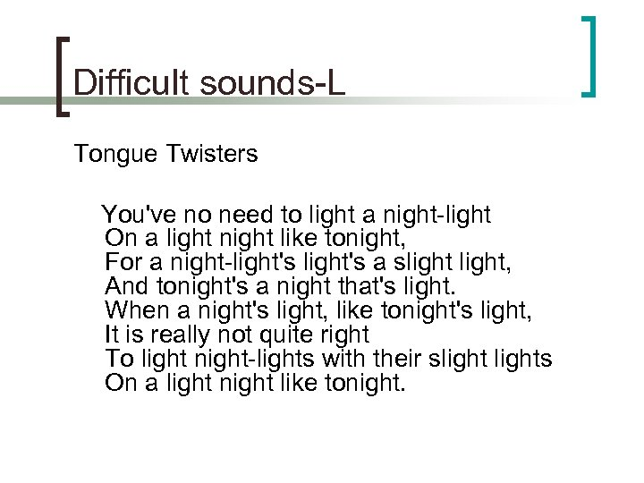 Difficult sounds-L Tongue Twisters You've no need to light a night-light On a light