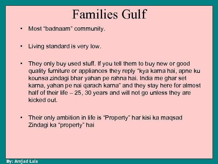 """Families Gulf • Most """"badnaam"""" community. • Living standard is very low. • They"""