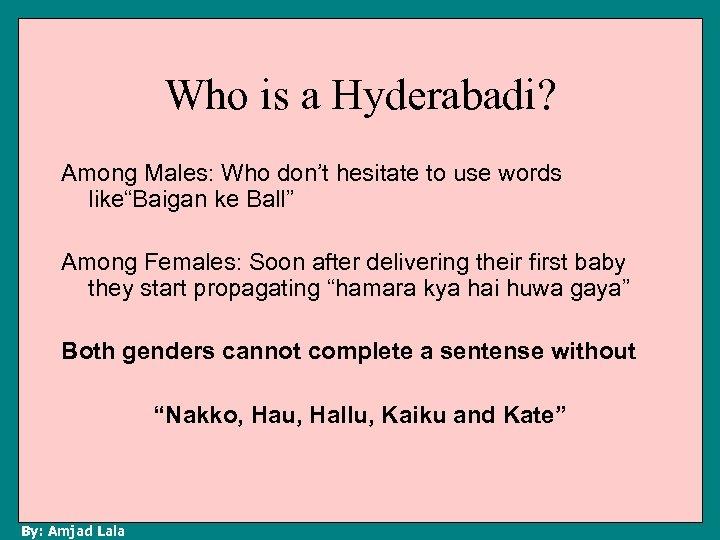 "Who is a Hyderabadi? Among Males: Who don't hesitate to use words like""Baigan ke"