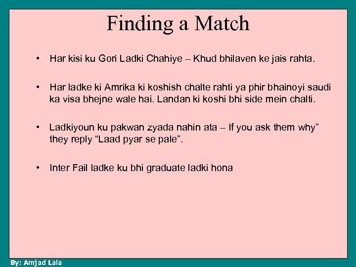 Finding a Match • Har kisi ku Gori Ladki Chahiye – Khud bhilaven ke