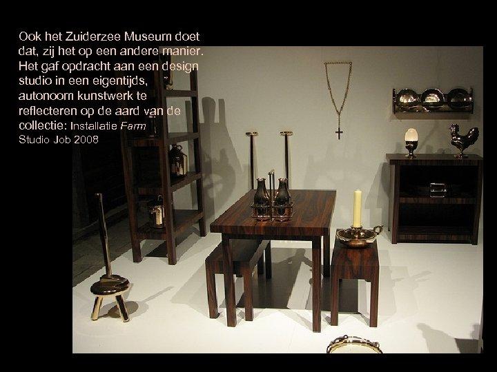 Ook het Zuiderzee Museum doet dat, zij het op een andere manier. Het gaf