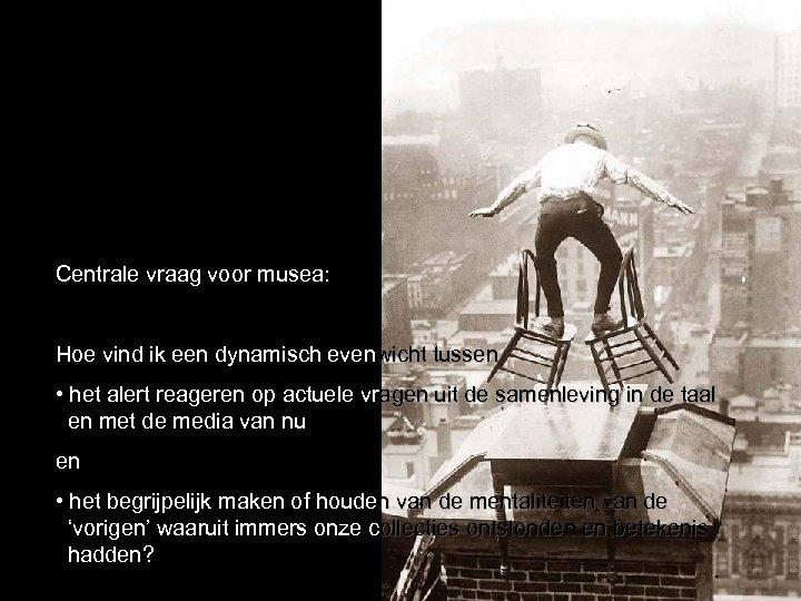 Centrale vraag voor musea: Hoe vind ik een dynamisch evenwicht tussen • het alert