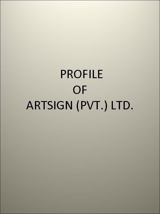 PROFILE OF ARTSIGN (PVT. ) LTD.