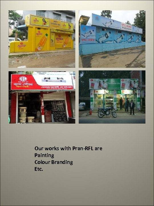 Our works with Pran-RFL are Painting Colour Branding Etc.