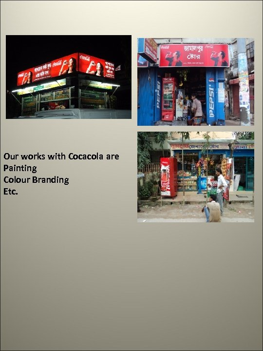 Our works with Cocacola are Painting Colour Branding Etc.