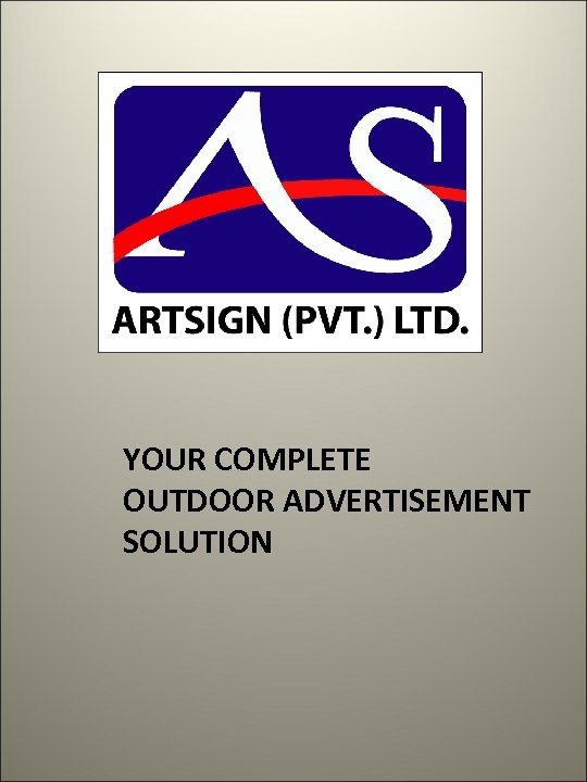 YOUR COMPLETE OUTDOOR ADVERTISEMENT SOLUTION