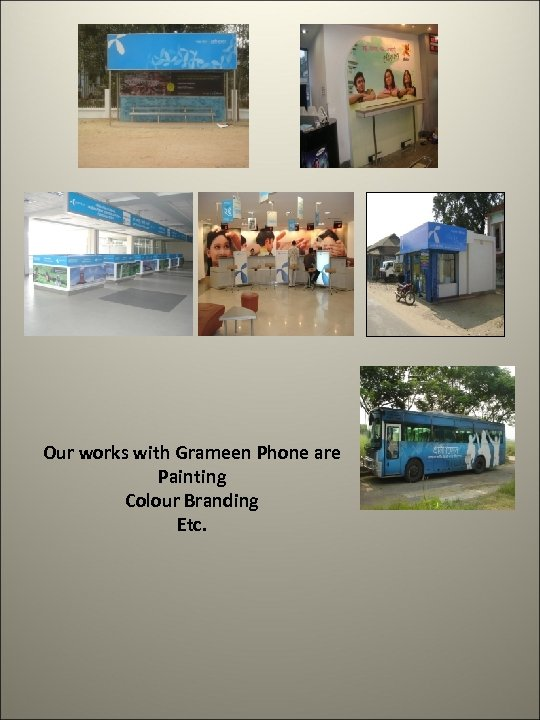 Our works with Grameen Phone are Painting Colour Branding Etc.