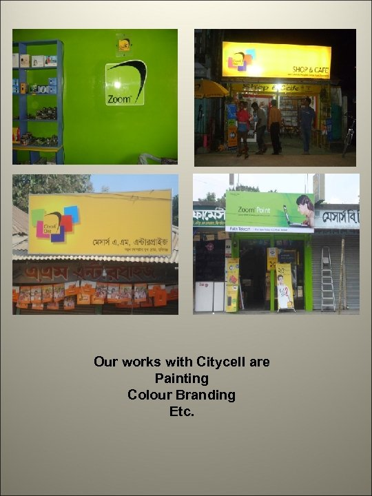 Our works with Citycell are Painting Colour Branding Etc.