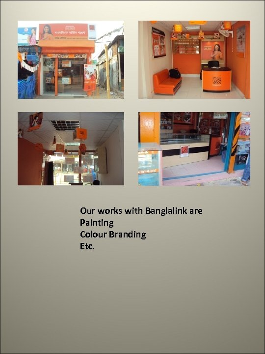 Our works with Banglalink are Painting Colour Branding Etc.