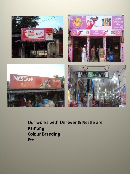 Our works with Unilever & Nestle are Painting Colour Branding Etc.