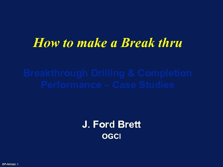 How to make a Break thru Breakthrough Drilling & Completion Performance – Case Studies