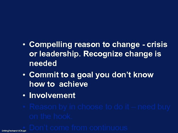 • Compelling reason to change - crisis or leadership. Recognize change is needed