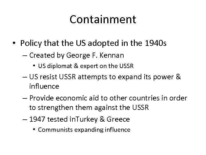 compare and contrast success of the containment policy during the cold war between europe and asia Containment barton j kennan's message was clear: soviet hostility was not a reasonable response to america's wartime policy or to earlier american actions, nor could negotiations ease or end this hostility and produce a settlement of the cold war.