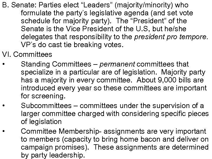"B. Senate: Parties elect ""Leaders"" (majority/minority) who formulate the party's legislative agenda (and set"