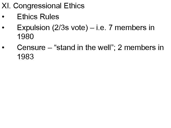 XI. Congressional Ethics • Ethics Rules • Expulsion (2/3 s vote) – i. e.